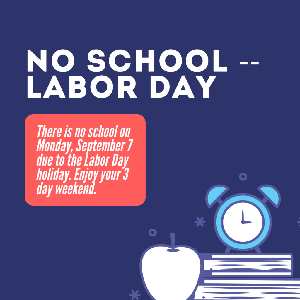 There is no school on Monday, September 7 due to the Labor Day holiday. Enjoy your 3 day weekend.